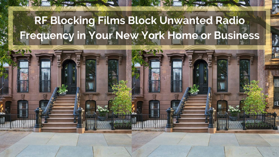 RF Blocking Films Block Unwanted Radio Frequency in Your New York Home or Business