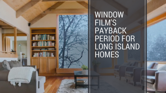 Window Film's Payback Period for Long Island Homes