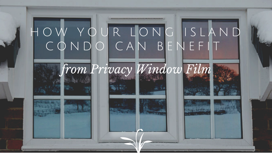 How Your Long Island Condo Can Benefit from Privacy Window Film