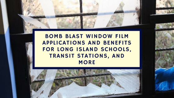 Bomb Blast Window Film Applications and Benefits for Long Island Schools, Transit Stations, and More
