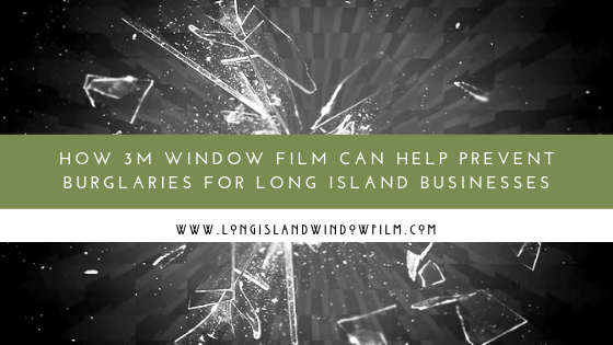 Theft prevention with 3M WIndow film in Long Island