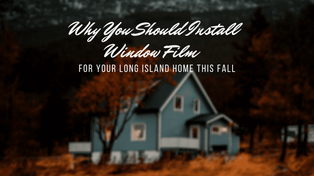 window film long island home fall